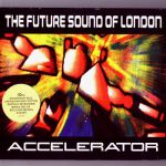 The Future Sound Of London- Accelerator Deluxe - Double album