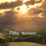 Jim Green- Flyby Moment