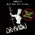 Dr. Know- Habily - What Was Old Is New (deluxe 2007 Edition)