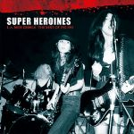 Super Heroines- L.a. Riot Grrrls - The Best Of 1982-1985