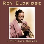 Roy Eldridge- Little Jazz Greats