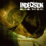 Indecision- Release The Cure