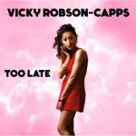 Vicky Robson-capps- Too Late